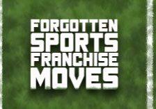 Forgotten Sports Franchise Moves